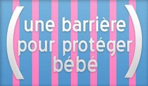 une barrière pour protéger bébé